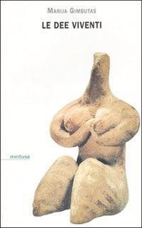 Le dee viventi.: Gimbutas, Marija