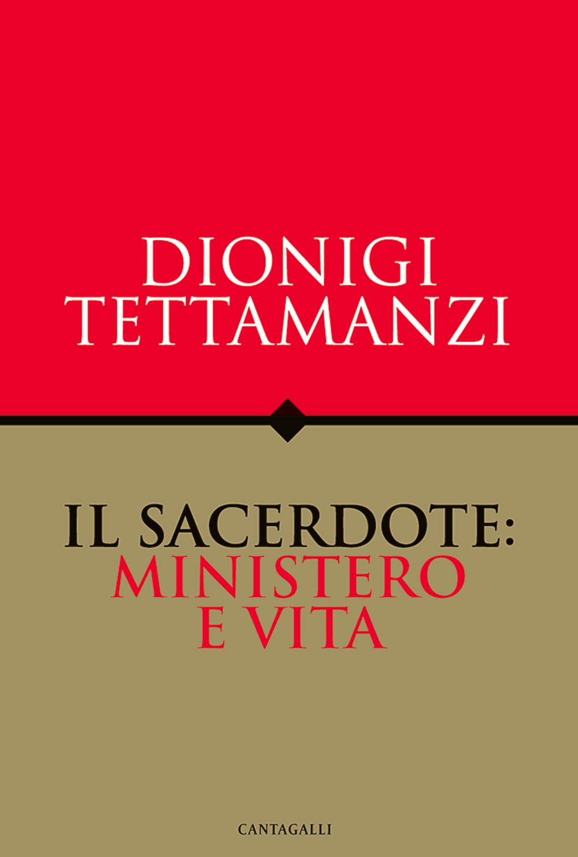 Il sacerdote: ministero e vita. - Tettamanzi, Dionigi