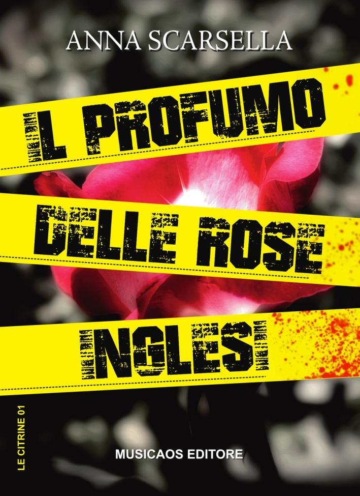 Il profumo delle rose inglesi. - Scarsella Anna