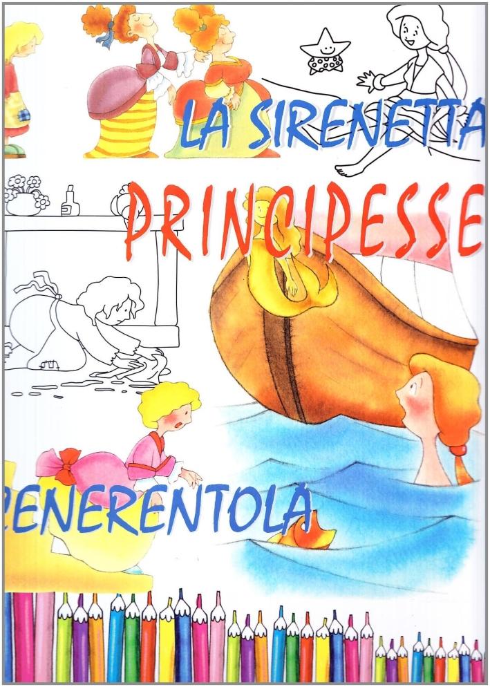 Principesse. La Sirenetta - Cenerentola