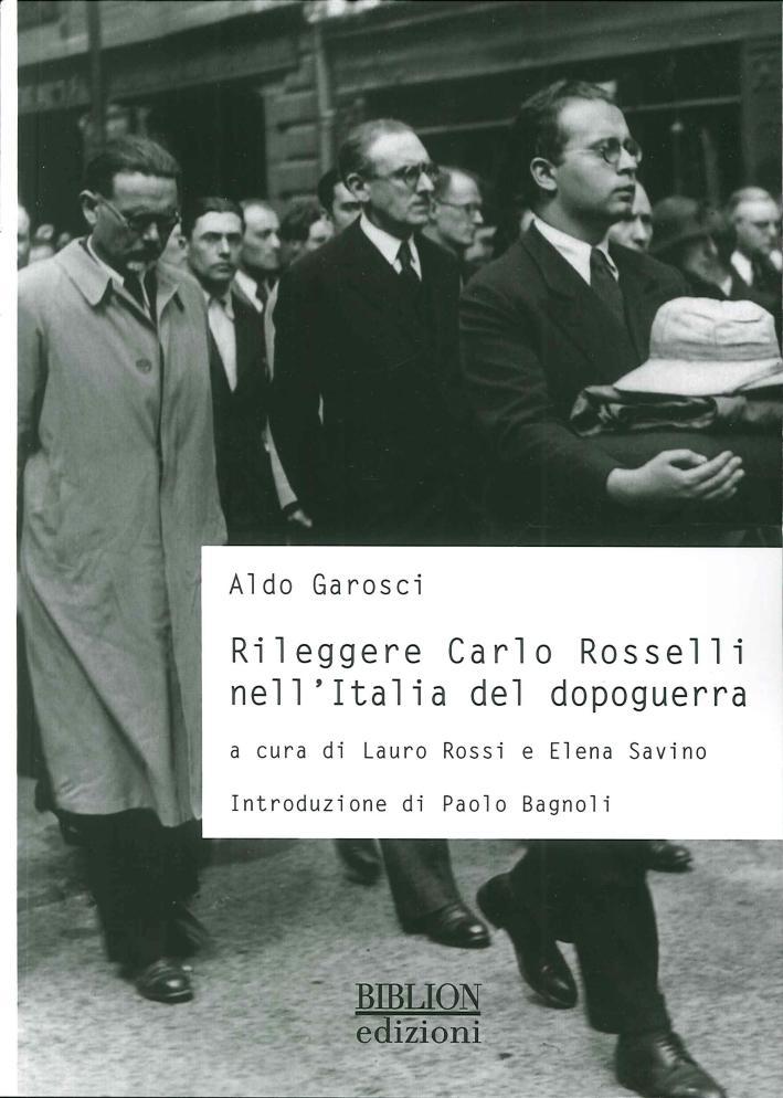 RiLeggere Carlo Rosselli nell'Italia del Dopoguerra - Garosci Aldo