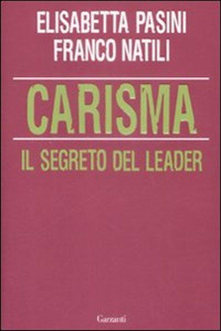 Carisma. Il segreto del leader - Pasini, Elisabetta Natili, Franco