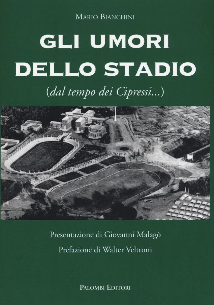 Gli umori dello stadio dal tempo dei cipressi - Bianchini Mario