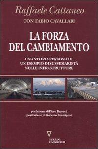 La forza del cambiamento. Una storia personale, un esempio di sussidiarietà nelle infrastrutture - Cattaneo, Raffaele Cavallari, Fabio