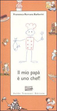 Il mio papà è uno chef! - Barberini, Francesca R
