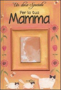 Un dono speciale per la tua mamma - Medina, Sarah
