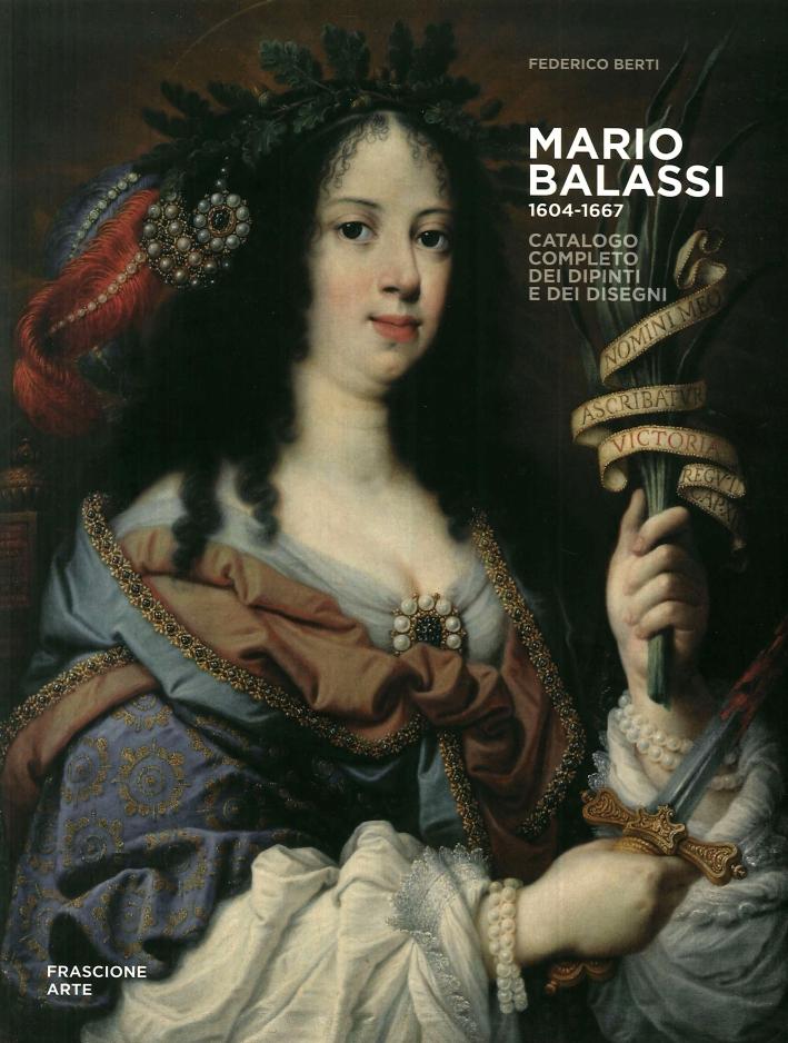 Mario Balassi 1604-1667. Catalogo completo dei dipinti e dei disegni - Berti, Federico