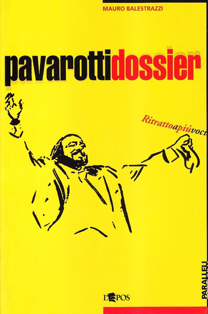 Pavarotti dossier. Ritratto a più voci - Balestrazzi, Mauro