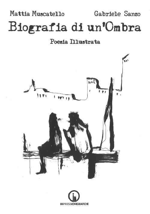 Biografia di un'ombra. Poesia illustrata - Muscatello Mattia Sanzo Gabriele