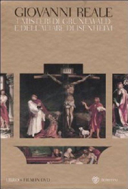 I misteri di Grunewald e dell'altare di Isenheim. Una interpretazione storico-ermeneutica. Ediz. illustrata. Con DVD - Reale, Giovanni Sgarbi, Elisabetta