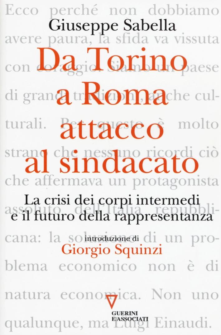 Da Torino a Roma: attacco al sindacato. La crisi dei corpi intermedi e il futuro della rappresentanza - Sabella, Giuseppe