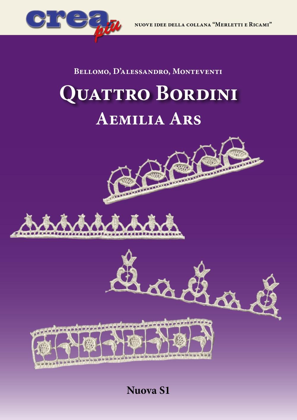 Quattro Bordini. Aemilia ars - Carla D'Alessandro; Luisa Monteventi; Bianca Rosa Bellomo