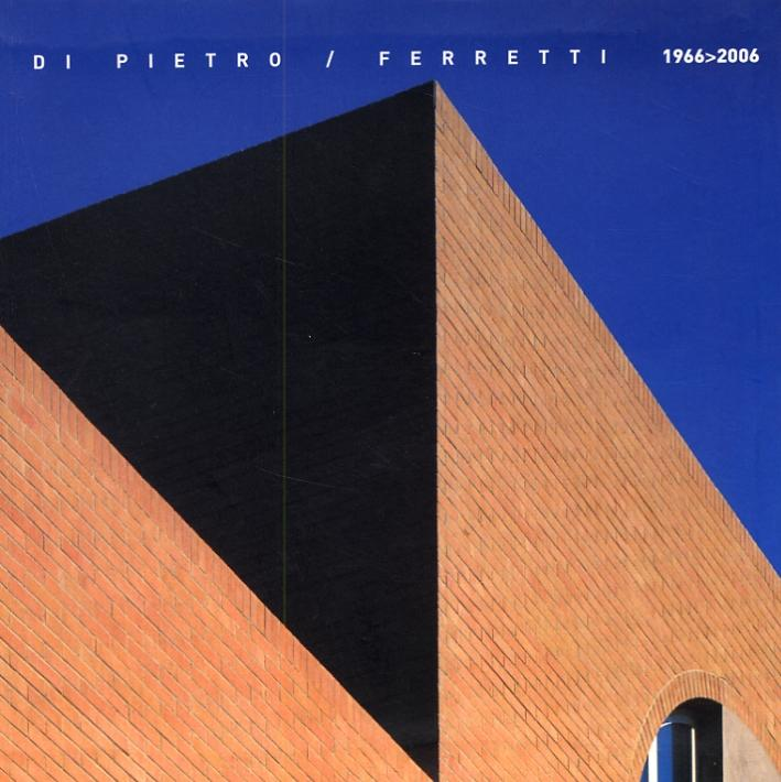 Paolo Di Pietro. Piero Ferretti. Architetture 1966-2006.: Di Pietro, Paolo