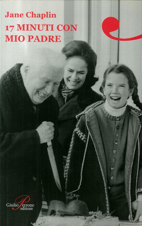 Diciassette Minuti con Mio Padre. - Chaplin, Jane