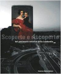 Scoperte e Riscoperte del Patrimonio Artistico della Lombardia.