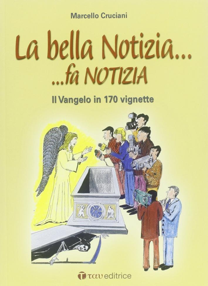 Bella notizia. Fa notizia il vangelo in 170 vignette - Cruciani, Marcello