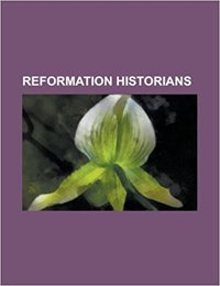 Reformation Historians: A. G. Dickens, Andrew Pettegree, Bernd Moeller, Carlos Eire, Christopher Haigh, Diarmaid MacCulloch, Eamon Duffy, Erne.