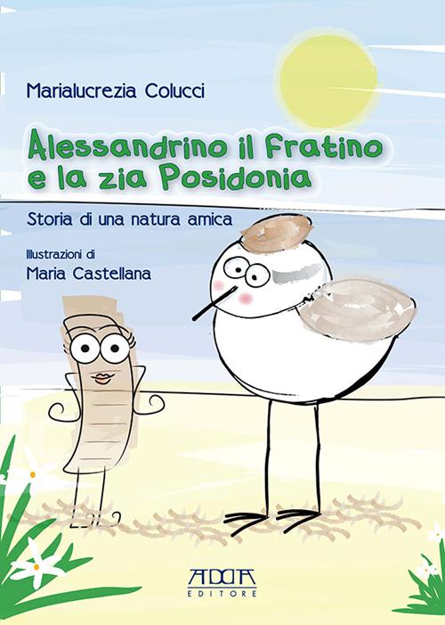 Alessandrino il Fratino e la Zia Posidonia. Storia di una Natura Amica - Colucci, Marialucrezia