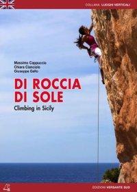 Di roccia di sole. Arrampicate in Sicilia. Ediz. inglese. - Cappuccio, Massimo Gallo, Giuseppe