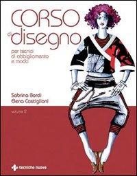 Corso di disegno per tecnici di abbigliamento e moda. Vol. 2 - Bordi, Sabrina Castiglioni, Elena