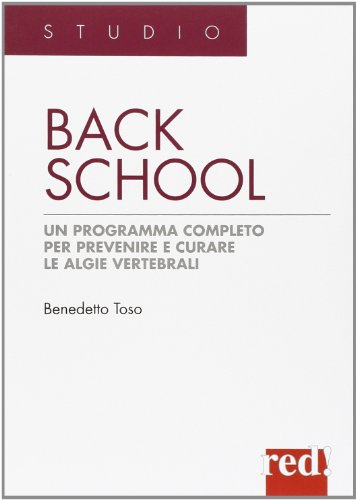 Back school. Un programma completo per prevenire e curare le algie vertebrali. Ediz. illustrata - Toso, Benedetto