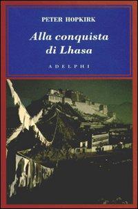 Alla conquista di Lhasa - Hopkirk, Peter
