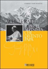 Achille Ratti. Il Prete Alpinista che Diventò Papa - Ronzoni, Domenico F
