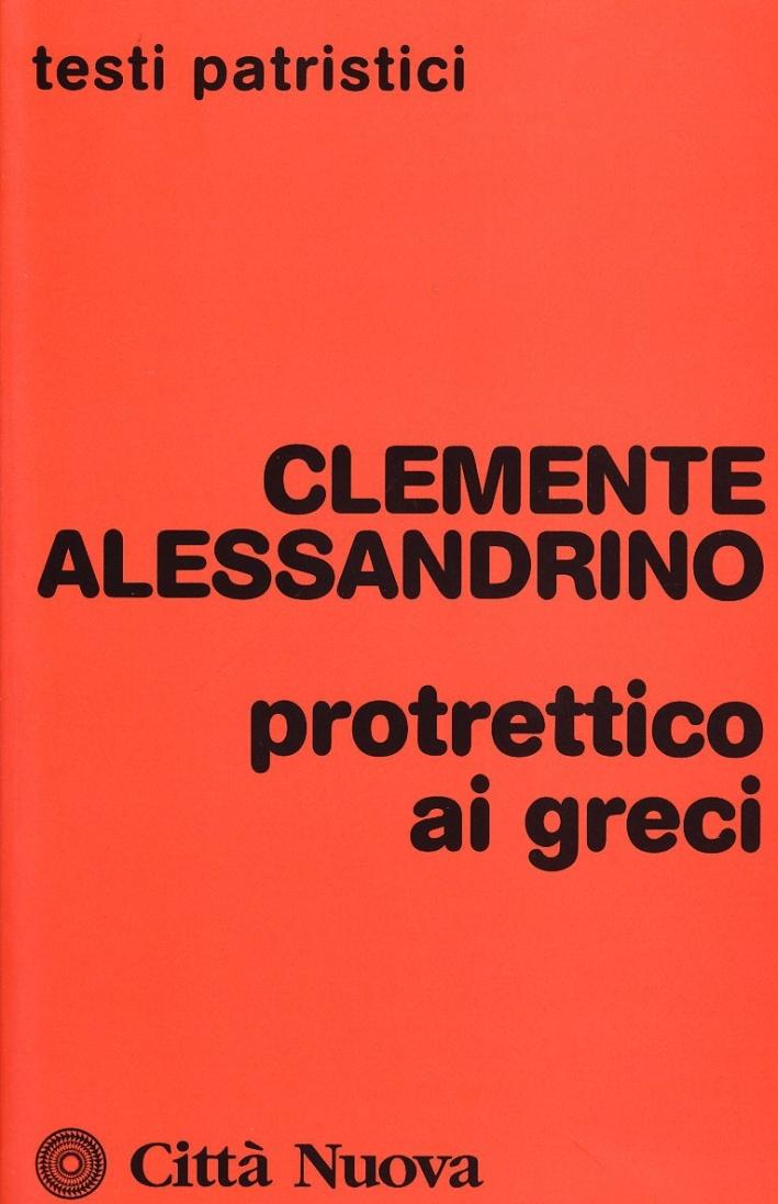 Protrettico ai greci - Clemente Alessandrino (san)