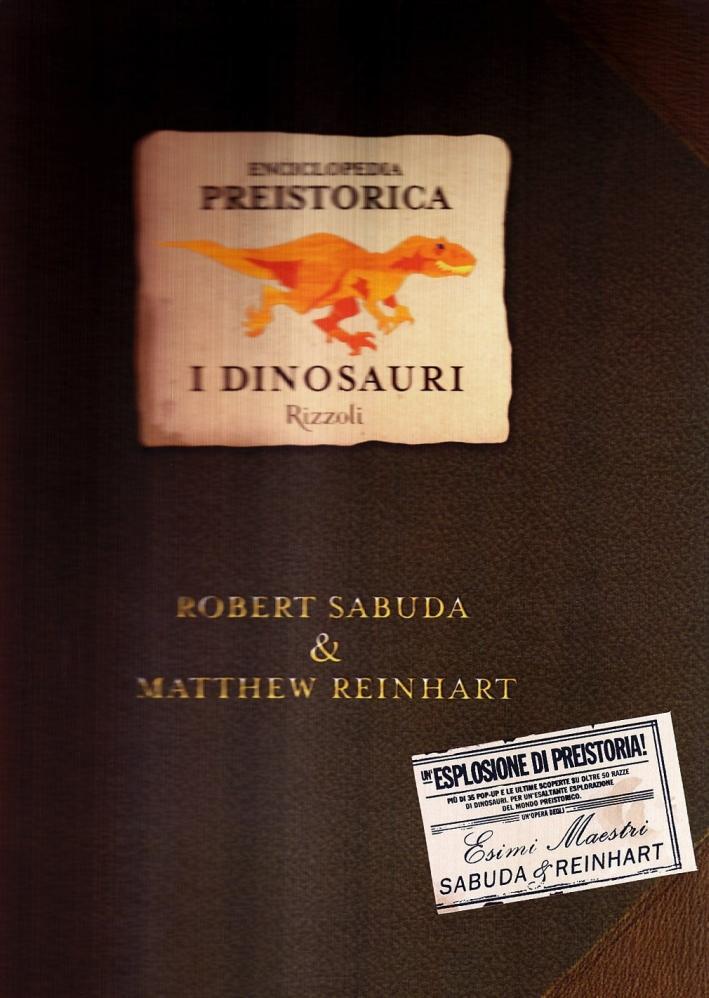 Enciclopedia preistorica. Dinosauri. Libro pop-up. Ediz. illustrata - Sabuda, Robert Reinhart, Matthew