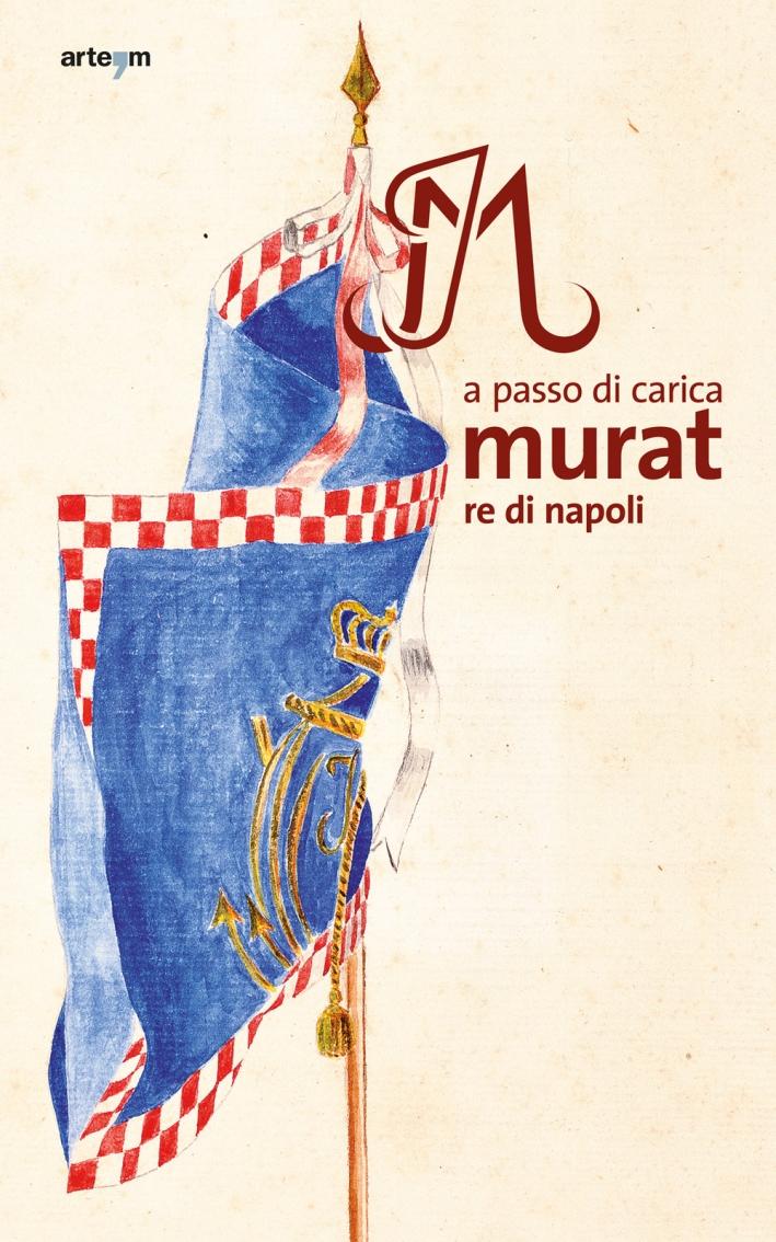 Murat Re di Napoli. A Passo di Carica