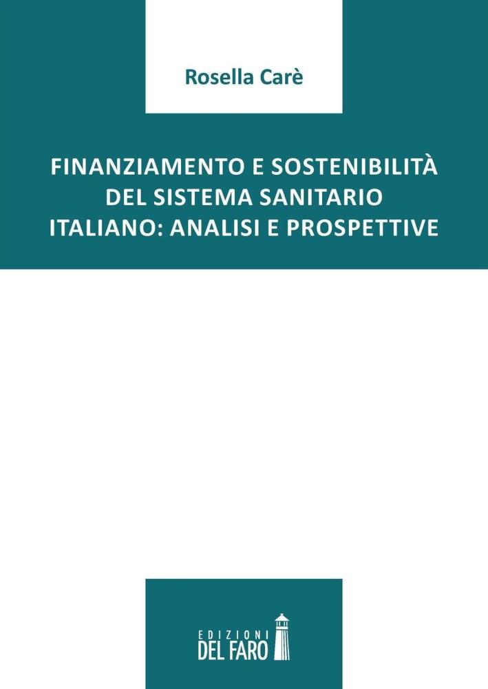 Finanziamento e sostenibilità del sistema sanitario italiano. Analisi e prospettive. - Carè Rosella