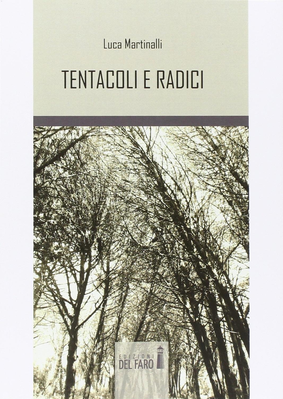 Tentacoli e radici. - Martinalli Luca