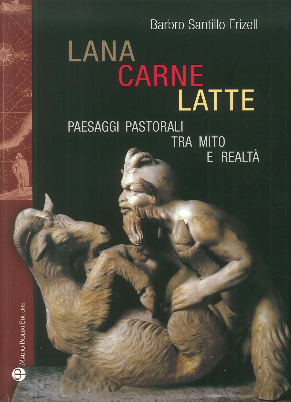 Lana, Carne, Latte. Paesaggi Pastorali tra Mito e Realtà - Santillo Frizell, Barbro