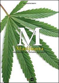 M. Marijuana. Anatomia di una Sostanza Psicoattiva.