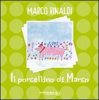 Il porcellino di Marco - Rinaldi, Marco