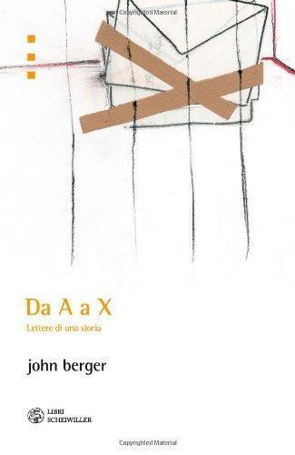 Da A a X. Lettere di una Storia - Berger, John