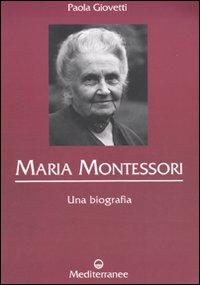 Maria Montessori. Una biografia - Giovetti, Paola