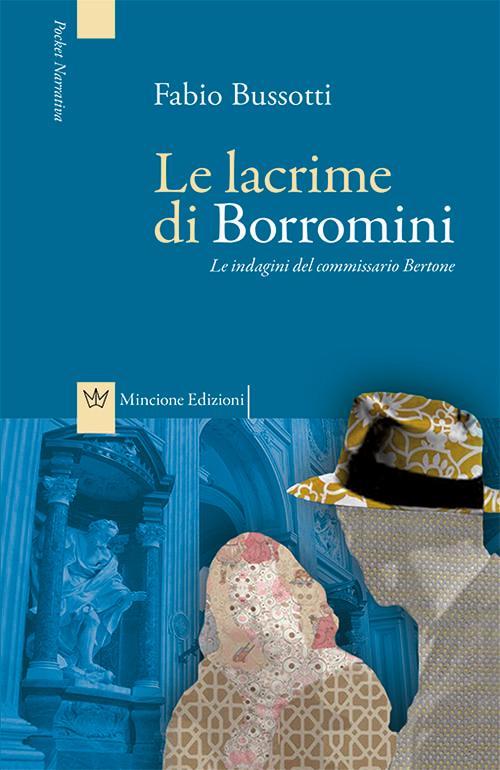 Le lacrime di Borromini. Le indagini del commissario Bertone - Bussotti Fabio