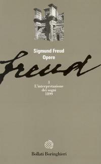 Opere. Vol. 3: L'Interpretazione dei Sogni. - Freud, Sigmund