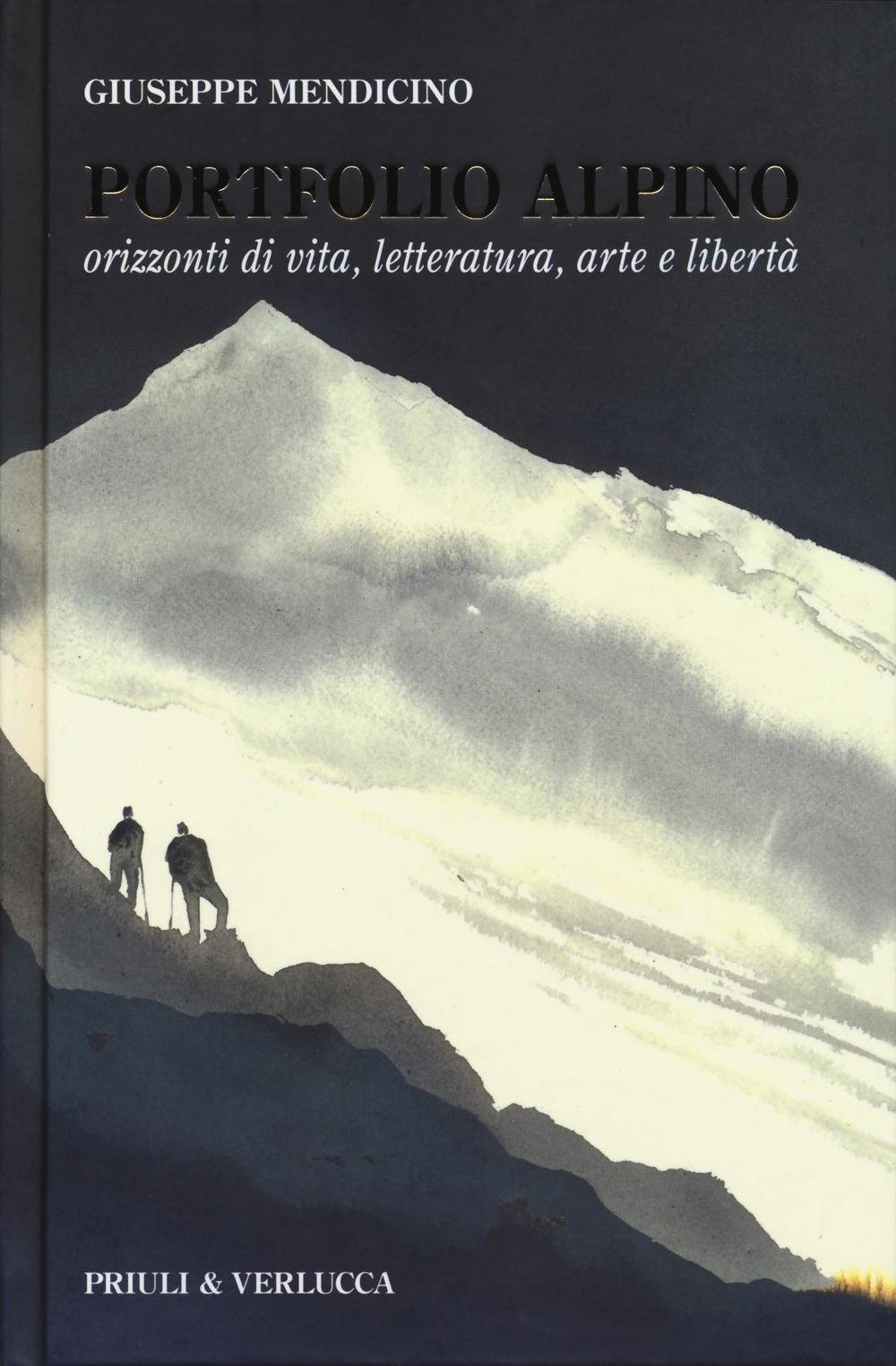Portfolio alpino. Orizzonti di vita, letteratura, arte e libertà. - Mendicino Giuseppe