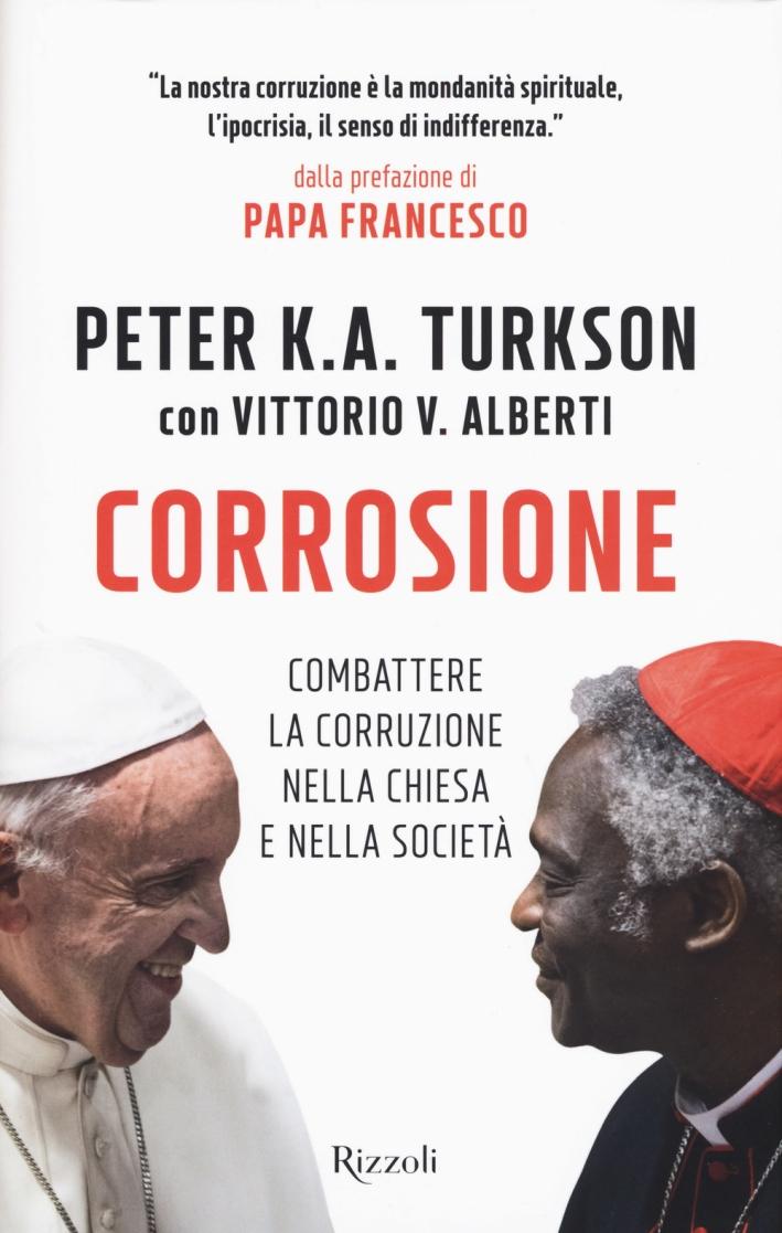 Corrosione. Combattere la corruzione nella Chiesa e nella società - Turkson Peter Kodwo Appiah