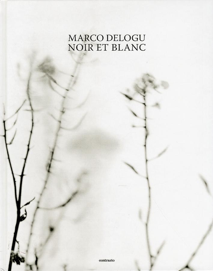 Marco Delogu. Noir et Blanc. [Ed. Italiano e Francese] - Delogu, Marco