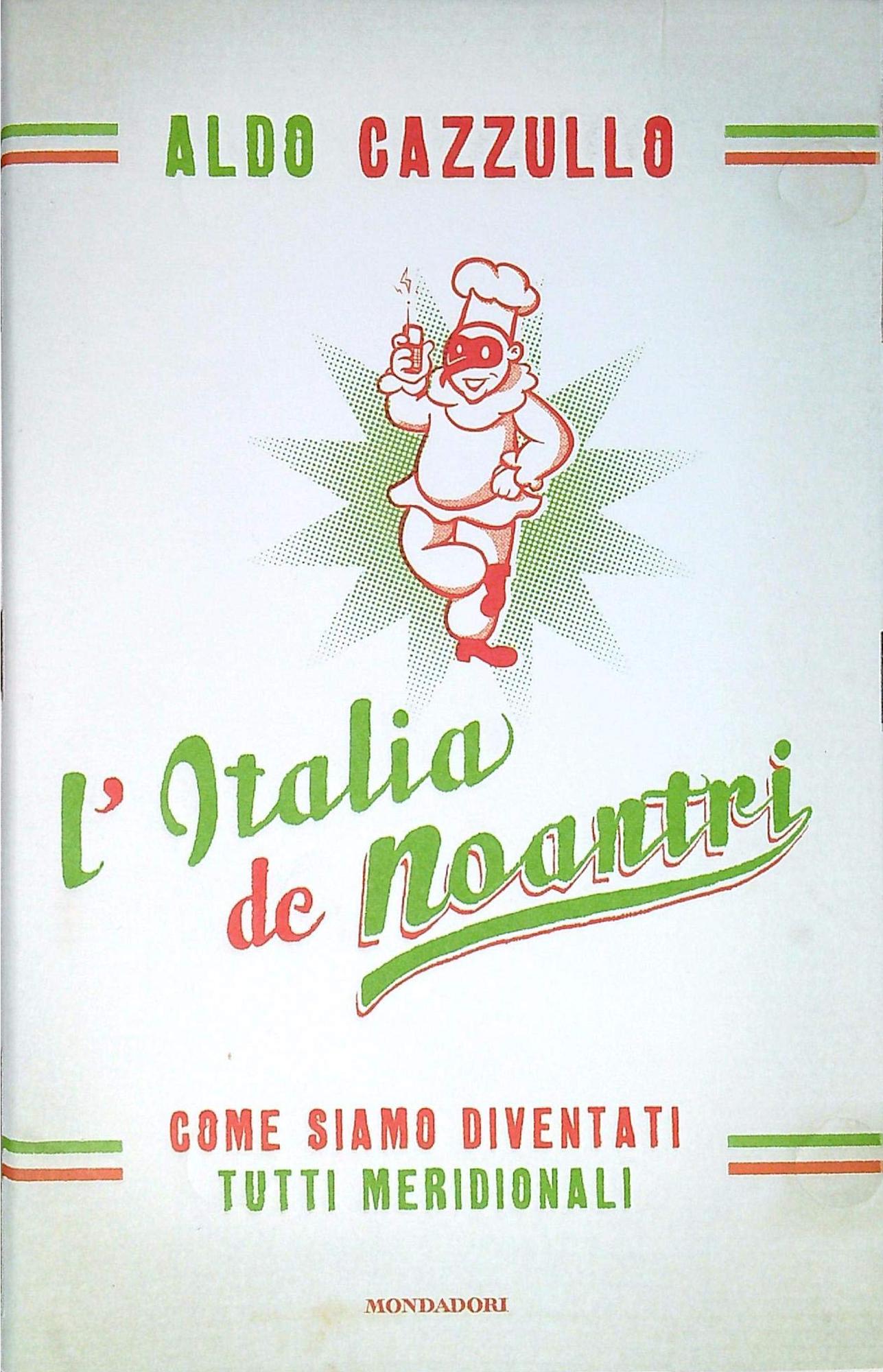 L'Italia de Noantri. Come Siamo Diventati Tutti Meridionali - Cazzullo, Aldo