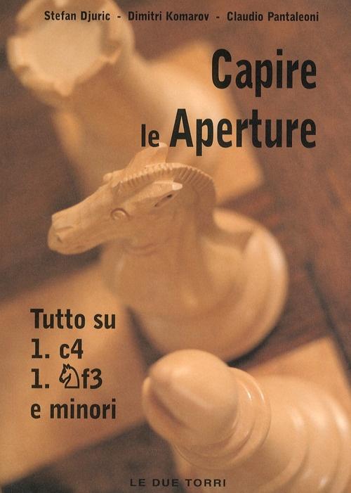 Capire le Aperture. Tutto Su 1.c4, 1.f3 e Minori. Volume.3 - Djuric, Stefan Komarov, Dimitri Pantaleoni, Claudio