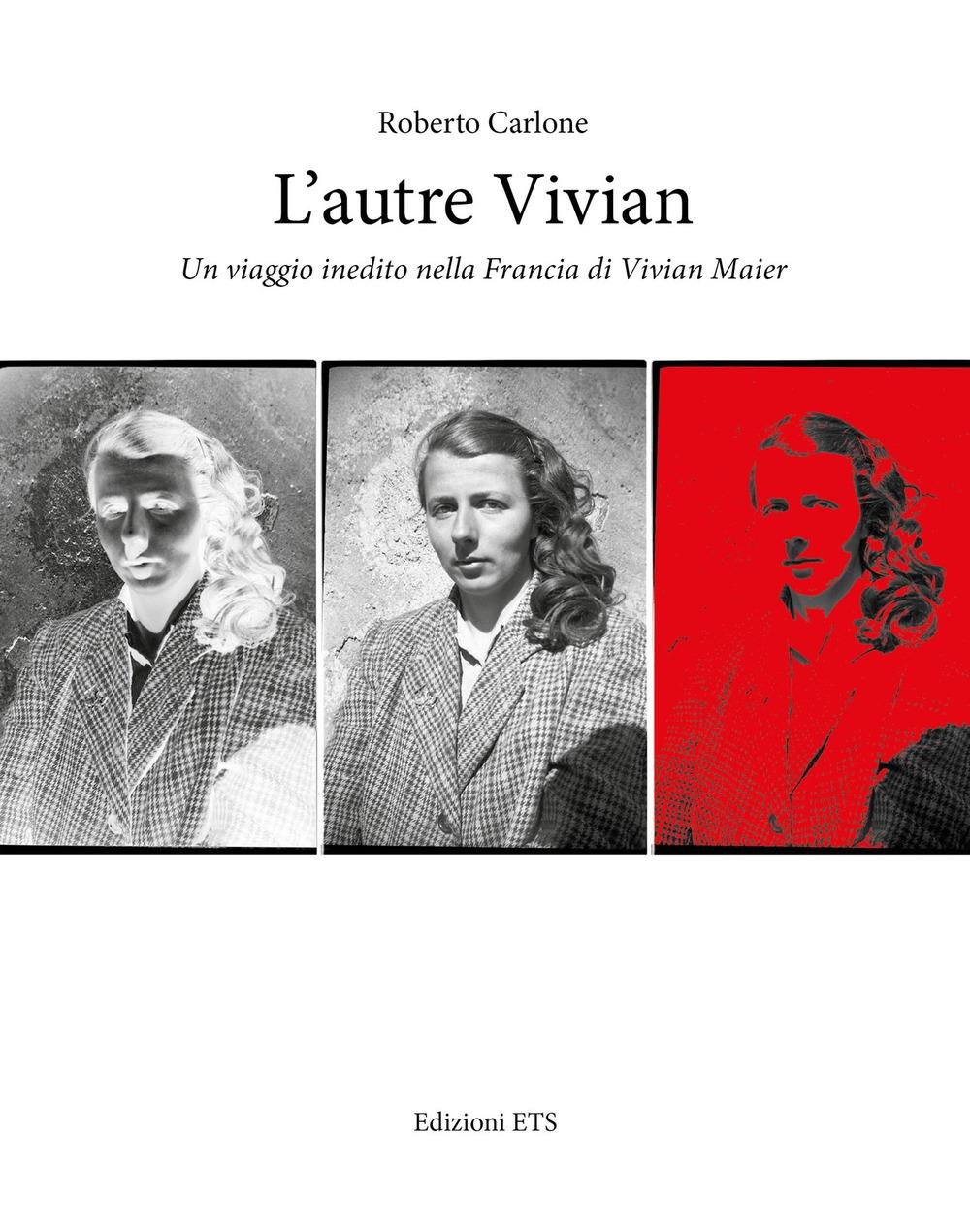 L'autre Vivian. Un viaggio inedito nella Francia di Vivian - Carlone Roberto