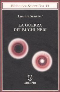 La guerra dei buchi neri - Susskind, Leonard