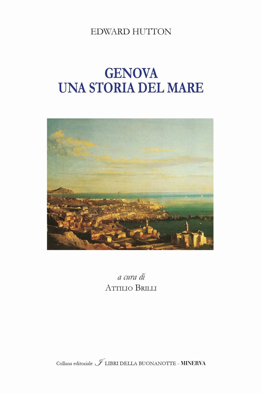 Genova. Una storia del mare. Genoa. A tale of the sea. - Edward Hutton