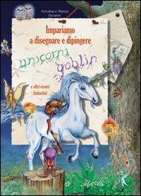 Impariamo a Disegnare e Dipingere Unicorni e Goblin. Con Gadget - Durante, Annalisa Durante, Marina
