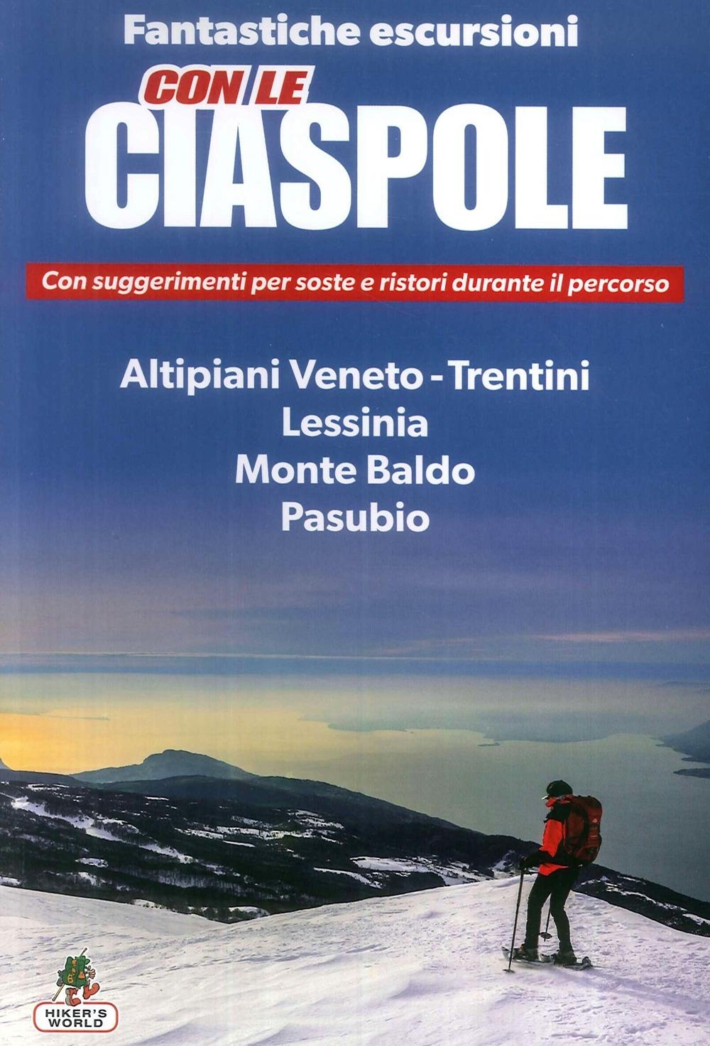 Fantastiche escursioni Con le ciaspole. Altipiani Veneto-trentini. Lessinia. Monte Baldo. Pasubio