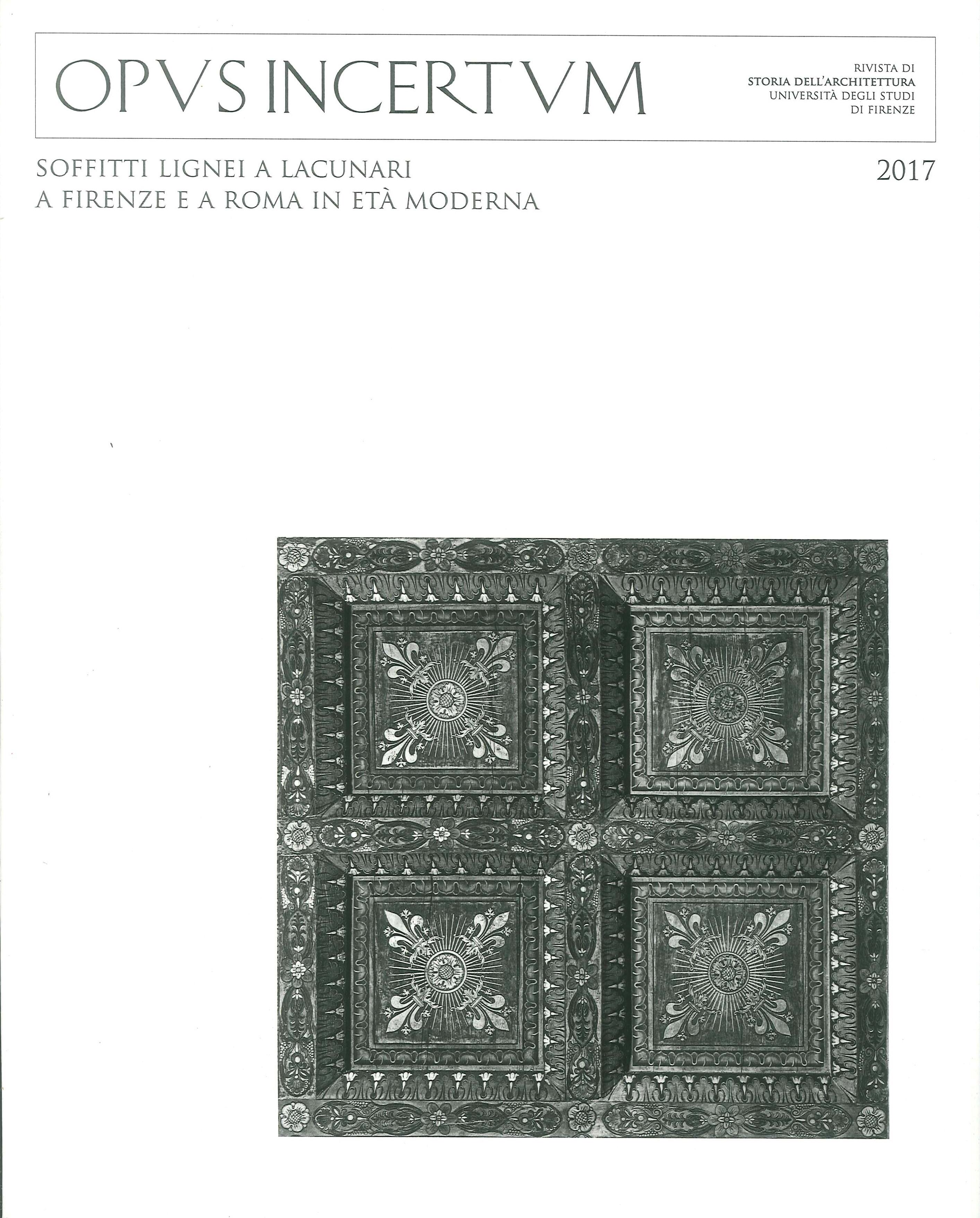 Opus Incertum. Nuova Serie. Anno III. 2017. Soffitti Lignei Lacunari a Firenze e a Roma in Età Moderna.